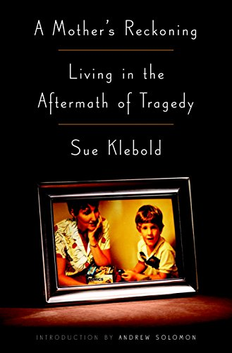 A Mother's Reckoning: Living in the Aftermath of Tragedy (Book by Sue Klebold)