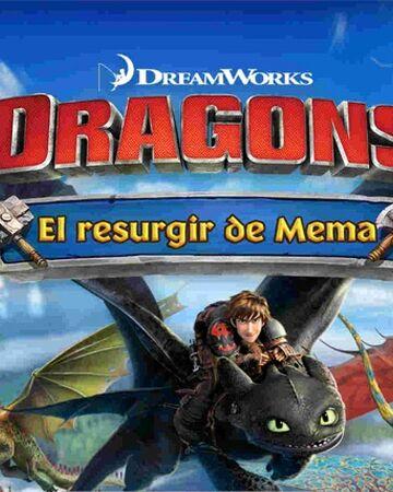 Dragones El Resurgir De Mema Cómo Entrenar A Tu Dragón Wiki Fandom