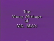 The Merry Mishaps of Mr BEan