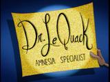 Dr. Le Quack, Amnesia Specialist/Transcript