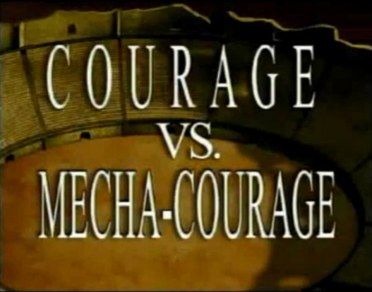 Courage vs. Mecha-Courage