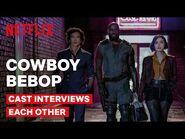 COWBOY BEBOP Cast Interviews Each Other - Netflix Geeked