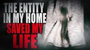 """""""The Entity In My Home Saved My Life"""" - CreepyPasta Storytime"""
