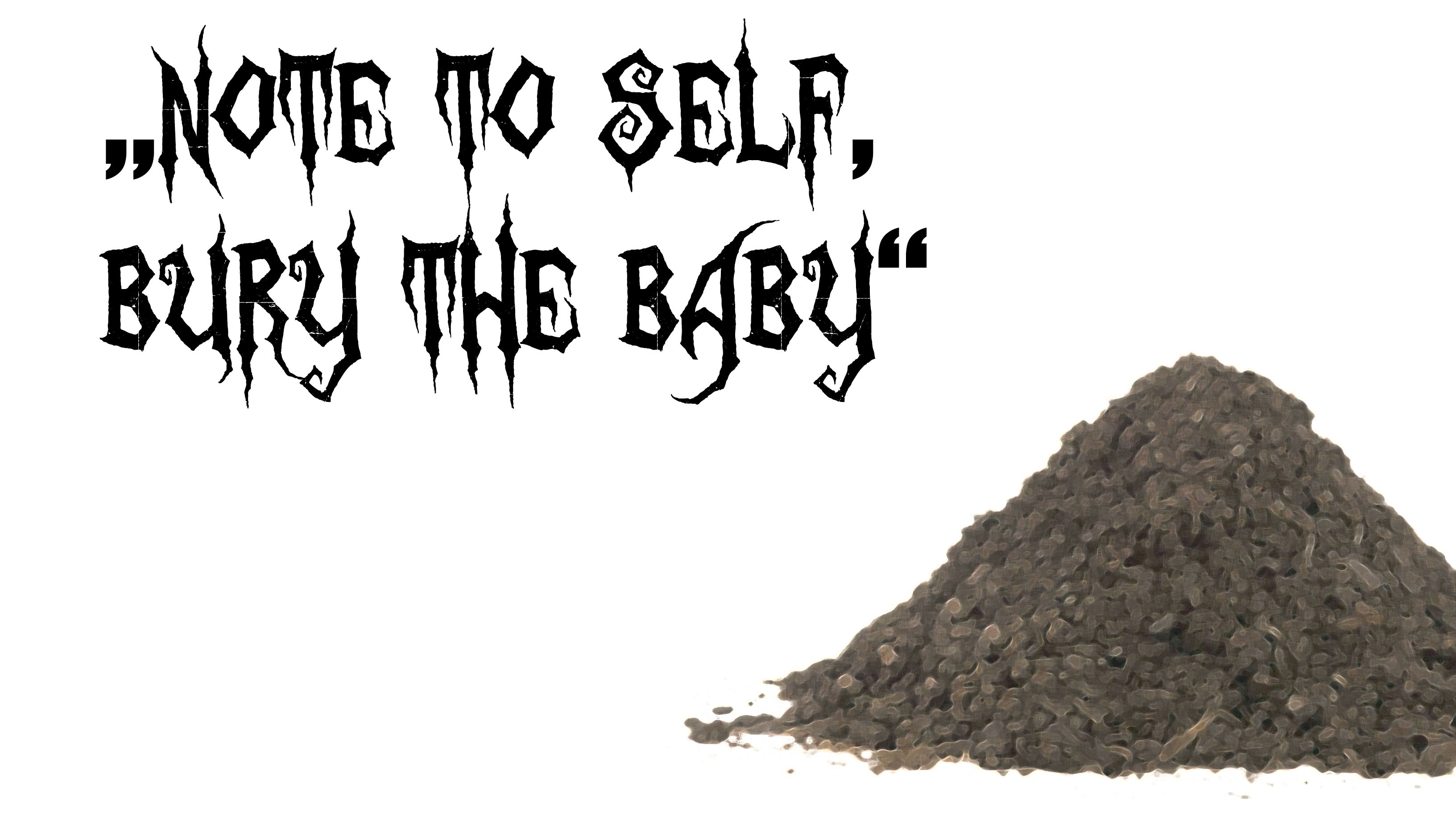 """Note to Self, Bury the Baby"""