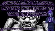"""""""I Heard Dragging Coming From The Attic What I Found Was Something Grotesque"""" - Original Creepypasta"""