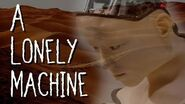 """""""A Lonely Machine"""""""