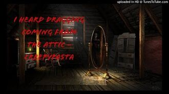 I_Heard_Dragging_Coming_From_The_Attic_-_Creepypasta