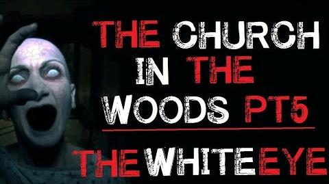"""The Church in the Woods The White Eye"" Part 5 Creepypasta Finale"