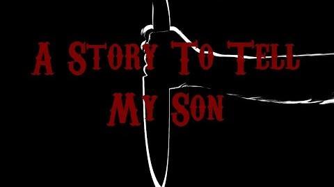 """A Story to Scare My Son"" Creepypasta"