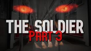 """""""The Soldier"""" Part 3 - The Monster"""