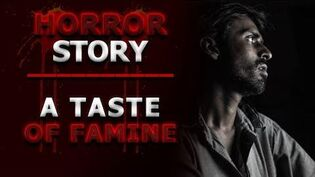 A Taste of Famine - Horror Story Narration English
