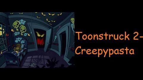 Toonstruck_2-_Creepypasta