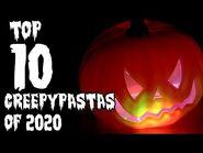 Top 10 CREEPYPASTAS of 2020 (HALLOWEEN SPECIAL)