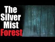 """The Silver Mist Forest"" Creepypasta"