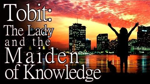 """""""Tobit The Lady and the Maiden of Knowledge"""" by K"""