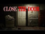 """CLOSE_THE_DOOR""_Creepypasta"