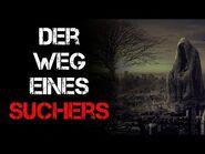 """""""Der Weg eines Suchers"""" Creepypasta German-Deutsch"""