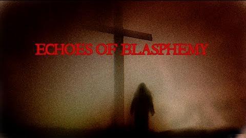 Echoes of Blasphemy Written by KillaHawke1 CREEPYPASTA
