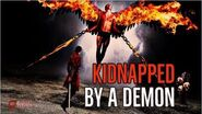 ''Kidnapped by A Demon'' CREEPYPASTA