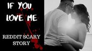 If You Love Me - reddit scary story