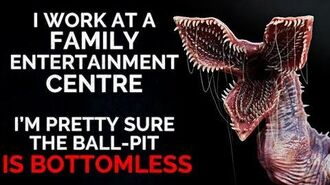 """I_work_at_a_family_entertainment_centre._I'm_pretty_sure_the_ball-pit_is_bottomless""_Creepypasta"
