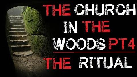 """The Church in the Woods The Ritual"" Part 4 - Creepypasta"