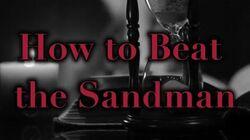 """How to Beat the Sandman"" CreepyPasta"