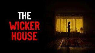 """""""The Wicker House"""" Creepypasta-1"""