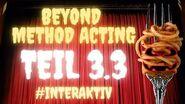 INTERAKTIV - Beyond Method Acting - Teil 3