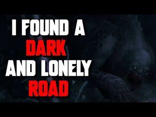 """""""I Found A Dark And Lonely Road"""" Creepypasta - Horror Story - r-nosleep"""
