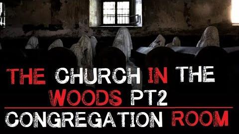 """The Church in the Woods Congregation Room"" Pt 2 Creepypasta"