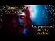"Creepypastawiki Story ""A Grandmothers Confession"" by Jdeschene"