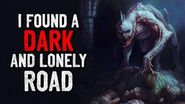 """I Found a Dark and Lonely Road"" Creepypasta"