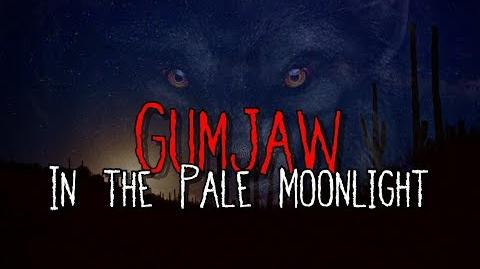 """Gumjaw In the Pale Moonlight"""