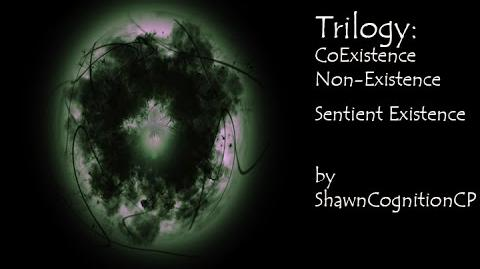 """""""Existence"""", """"Non-Existence"""", """"Sentient Existence"""" Trilogy by ShawnCognitionCP"""