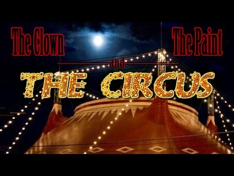 The Clown, the Paint and the Circus