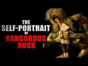 """The_Self_Portrait_of_Rancorous_Ruck""_-_Creepypasta_Storytime"