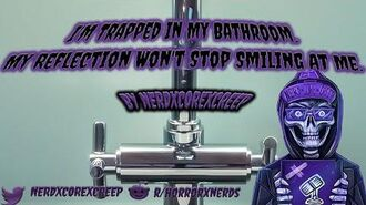 """""""I'm_Trapped_In_My_Bathroom._My_Reflection_Won't_Stop_Smiling_At_Me""""_-_Original_Creepypasta"""