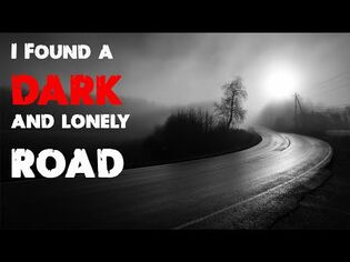 """""""I Found a Dark and Lonely Road"""""""