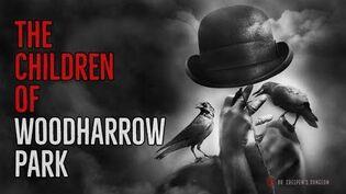 """The Children of Woodharrow Park"" AWARD WINNING CREEPYPASTA"