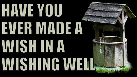 Have You Ever Made A Wish In A Wishing Well