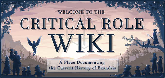 Welcome to the Critical Role Wiki. Spoiler Warning: Search at your own risk.
