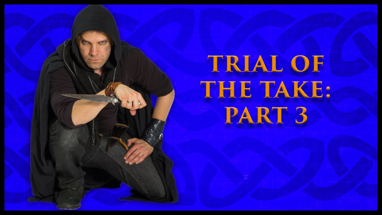 Trial of the Take: Part 3