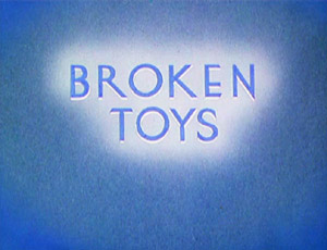 Broken Toys