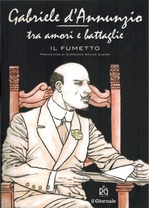 Gabriele d'Annunzio: Tra amori e battaglie. Il fumetto Vol 1