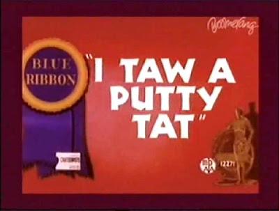 I Taw A Putty Tat