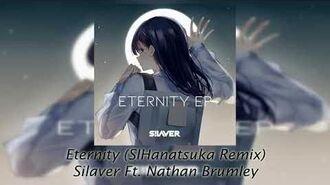 Silaver_-_Eternity_Ft._Nathan_Brumley_(SIHanatsuka_Remix)