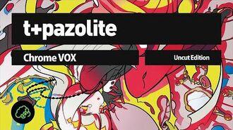 T+pazolite_-_Chrome_VOX_(Uncut_Edition)