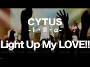 【official】Light_Up_My_LOVE!!_from_Testimony_CYTUS_-_DEEMO【onoken】