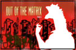 OUT OF THE MATRIX
